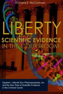 Liberty and Scientific Evidence in the Courtroom: Daubert v. Merrell Dow Pharmaceuticals, Inc. and the New Role of Scientific Evidence in the Criminal Courts (Kindle Edition)